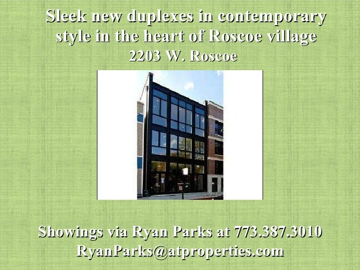 Sleek new duplexes in contemporary style in the heart of Roscoe village 2203 W. Roscoe Showings via Ryan Parks at 773.387....
