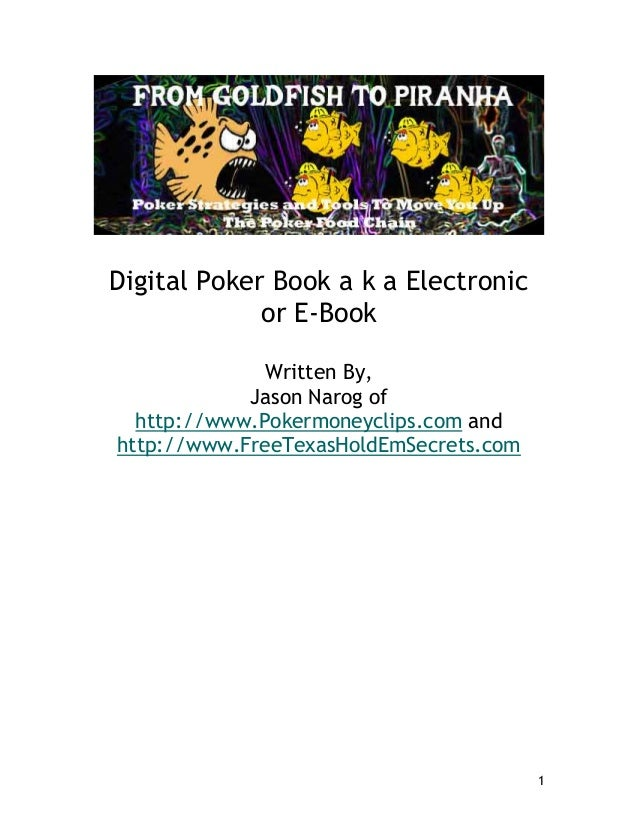 Digital Poker Book a k a Electronic             or E-Book              Written By,            Jason Narog of  http://www.P...