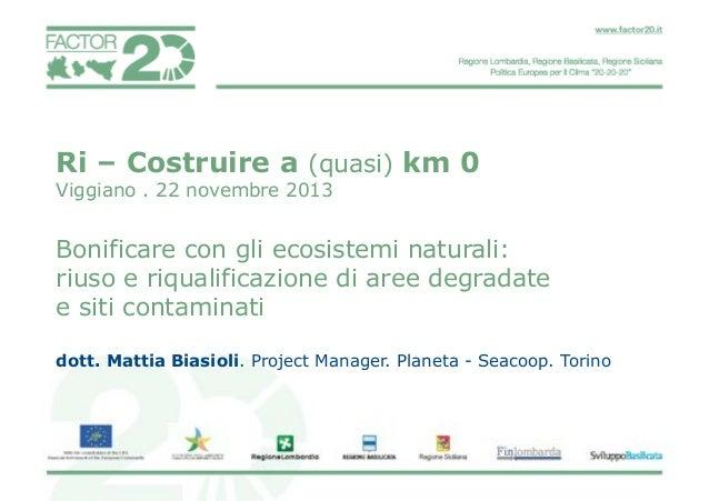 Ri – Costruire a (quasi) km 0 Viggiano . 22 novembre 2013  Bonificare con gli ecosistemi naturali: riuso e riqualificazion...