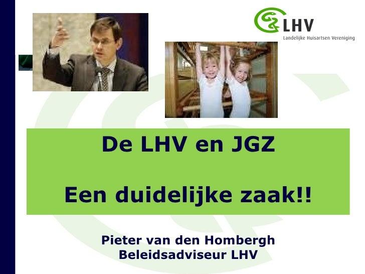 De LHV en JGZ Een duidelijke zaak!! Pieter van den Hombergh Beleidsadviseur LHV
