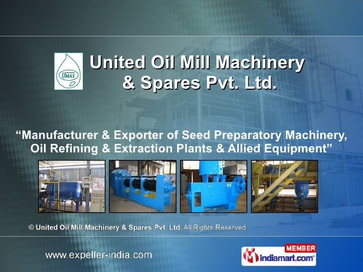 """United Oil Mill Machinery  & Spares Pvt. Ltd. """" Manufacturer & Exporter of Seed Preparatory Machinery, Oil Refining & Extr..."""