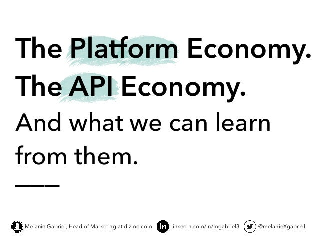 ___ linkedin.com/in/mgabriel3 @melanieXgabriel The Platform Economy. The API Economy. And what we can learn from them. Mel...