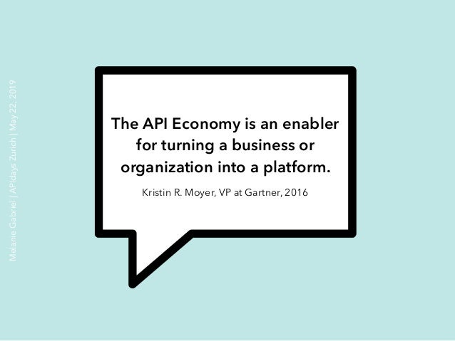 The API Economy is an enabler for turning a business or organization into a platform. Kristin R. Moyer, VP at Gartner, 201...