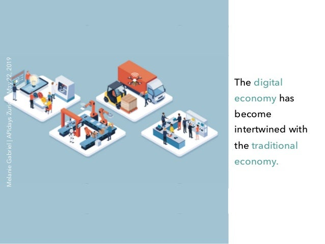 The digital economy has become intertwined with the traditional economy. MelanieGabriel APIdaysZurich May22,2019