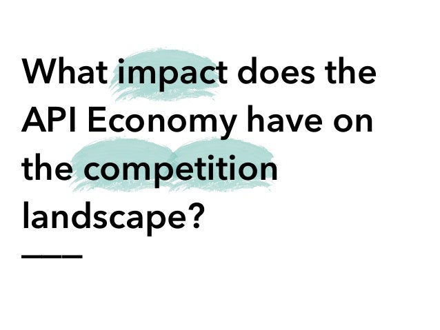 ___ What impact does the API Economy have on the competition landscape?