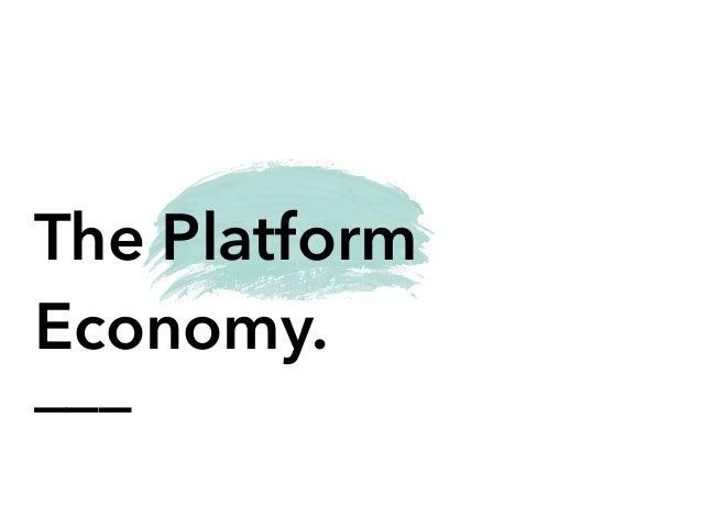 ___ The Platform Economy.