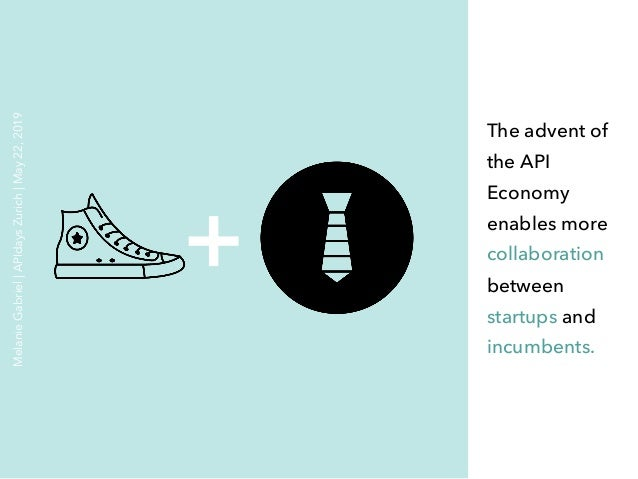 The advent of the API Economy enables more collaboration between startups and incumbents. + MelanieGabriel APIdaysZurich M...