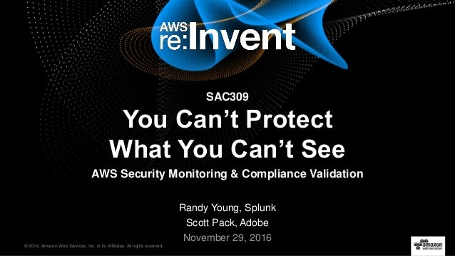 © 2016, Amazon Web Services, Inc. or its Affiliates. All rights reserved. Randy Young, Splunk Scott Pack, Adobe November 2...