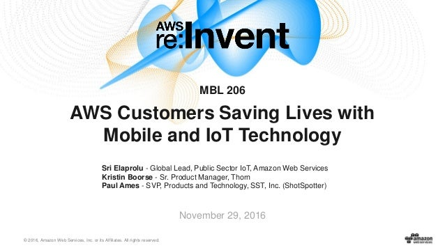 © 2016, Amazon Web Services, Inc. or its Affiliates. All rights reserved. Sri Elaprolu - Global Lead, Public Sector IoT, A...