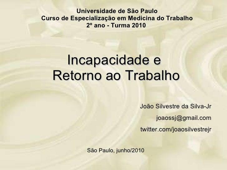 Incapacidade e  Retorno ao Trabalho Universidade de São Paulo Curso de Especialização em Medicina do Trabalho 2º ano - Tur...