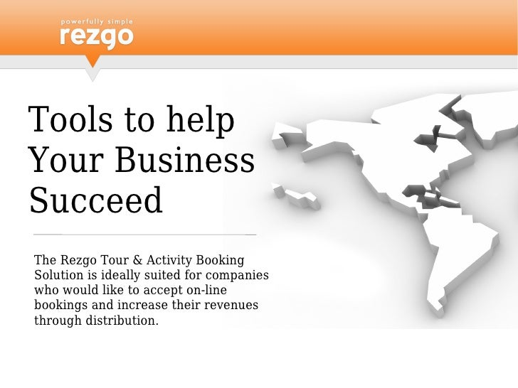 Tools to help Your Business Succeed The Rezgo Tour & Activity Booking Solution is ideally suited for companies who would l...