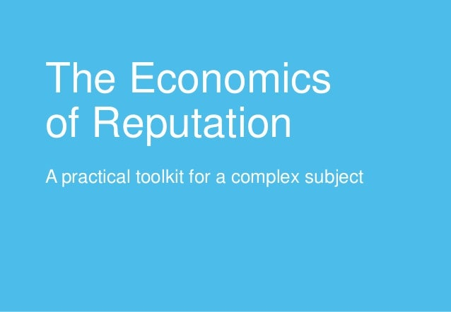 The Economics of Reputation A practical toolkit for a complex subject