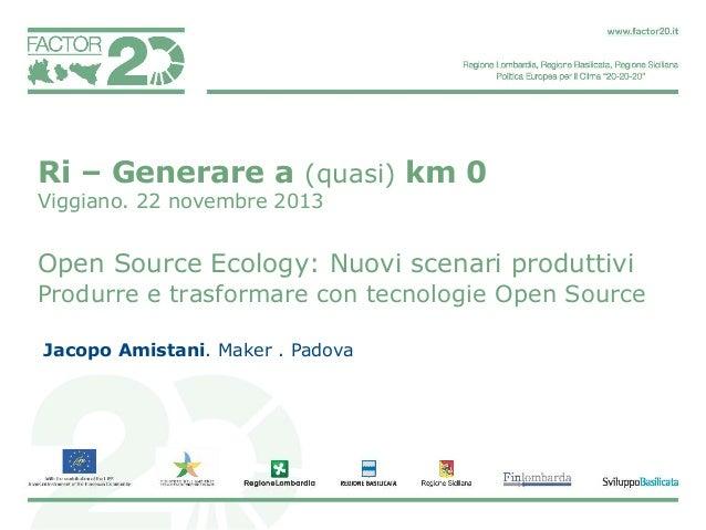 Ri –  Viggiano.  a (quasi) km 0  novembre 2013  Open Source Ecology: Jacopo Amistani. Maker . Padova