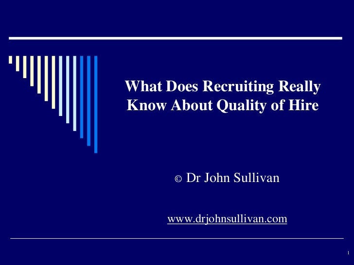 What Does Recruiting ReallyKnow About Quality of Hire      ©   Dr John Sullivan     www.drjohnsullivan.com                ...