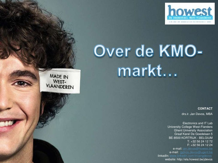 Over de KMO-markt…<br />CONTACT<br />drs.ir. Jan Devos, MBA<br />.<br />Electronics and IT Lab<br />University College Wes...