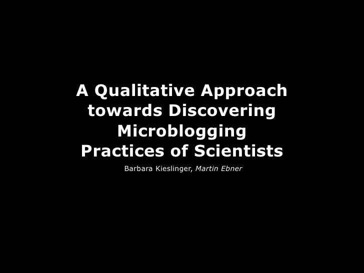 A Qualitative Approach towards Discovering    MicrobloggingPractices of Scientists     Barbara Kieslinger, Martin Ebner