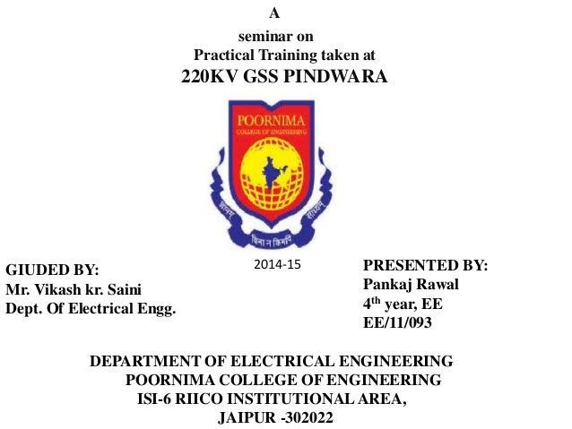 A  seminar on  Practical Training taken at  220KV GSS PINDWARA  PRESENTED BY:  Pankaj Rawal  4th year, EE  EE/11/093  DEPA...