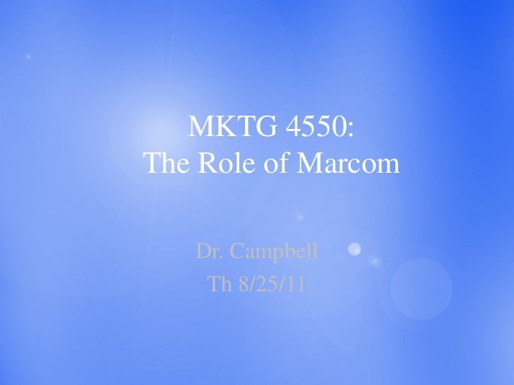 MKTG 4550:The Role of Marcom   Dr. Campbell    Th 8/25/11