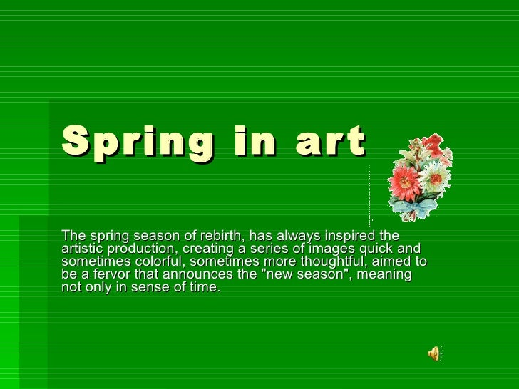 Spring in ar t  The spring season of rebirth, has always inspired the artistic production, creating a series of images qui...