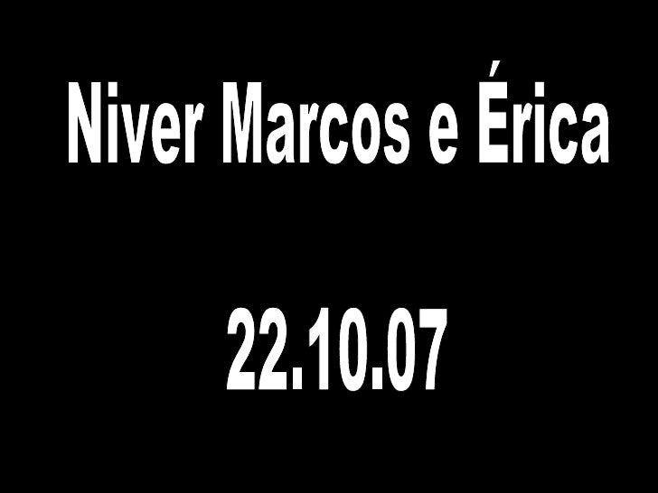 Niver Marcos e Érica 22.10.07