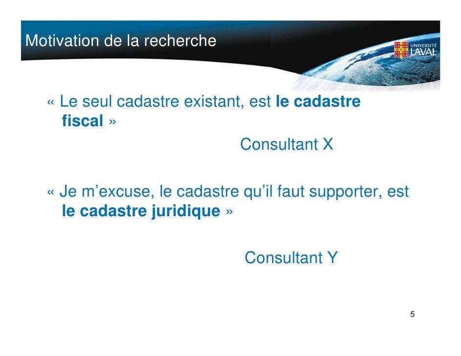 Motivation de la recherche     « Le seul cadastre existant, est le cadastre     fiscal »                              Cons...
