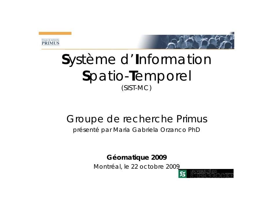 Système d'Information    Spatio-Temporel                 (SIST-MC)    Groupe de recherche Primus  présenté par Maria Gabri...