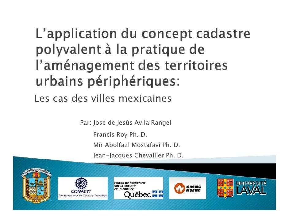Les cas des villes mexicaines           Par: José de Jesús Avila Rangel              Francis Roy Ph. D.              Mir A...