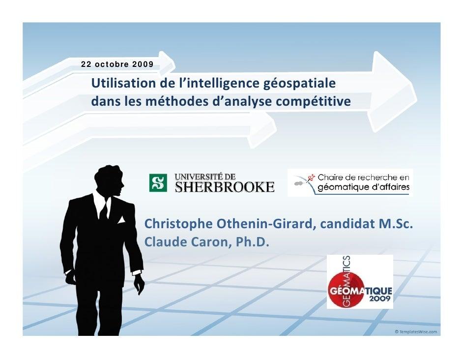 22 octobre 2009    Utilisationdel'intelligencegéospatiale   danslesméthodesd'analysecompétitive                 Ch...