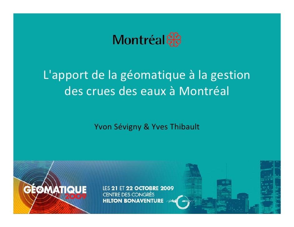 L'apportdelagéomatiqueà lagestion     descruesdeseauxà Montréal           YvonSévigny&YvesThibault