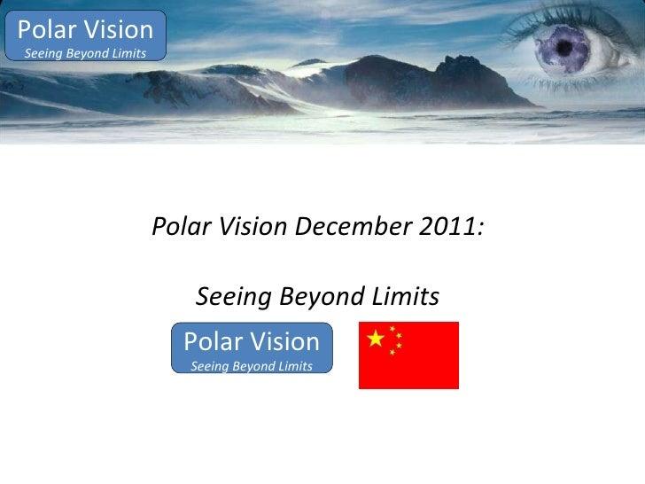 Polar Vision December 2011: Seeing Beyond Limits Polar Vision Seeing Beyond Limits