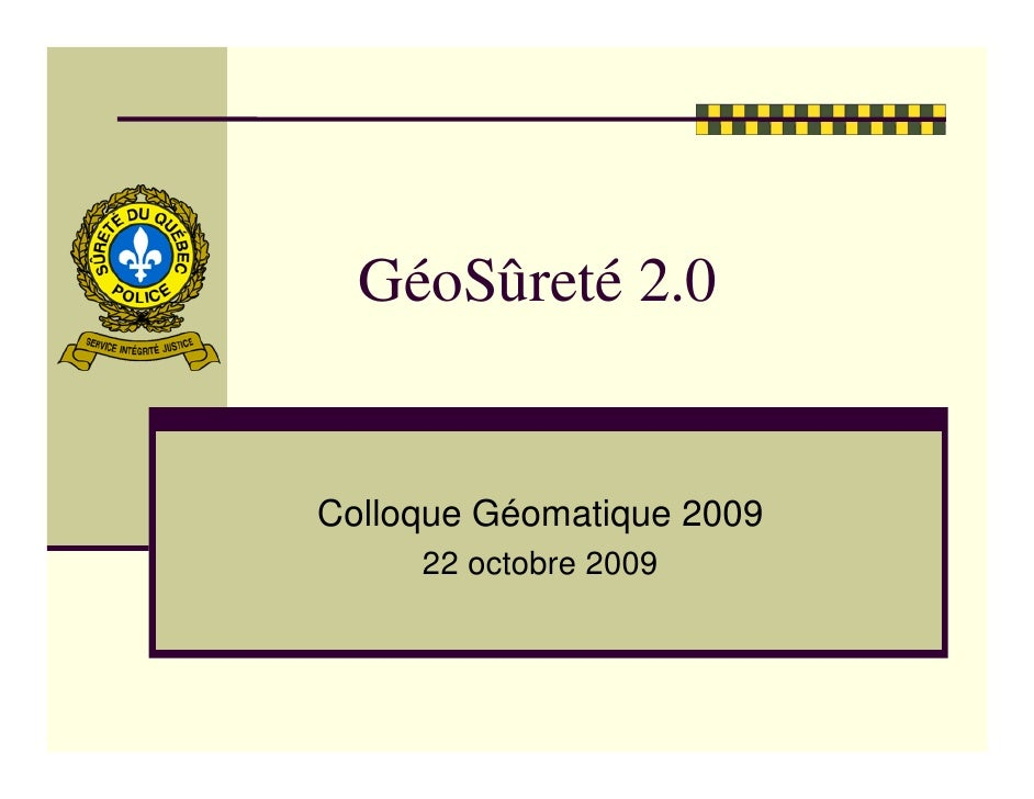 GéoSûreté 2.0   Colloque Géomatique 2009      22 octobre 2009