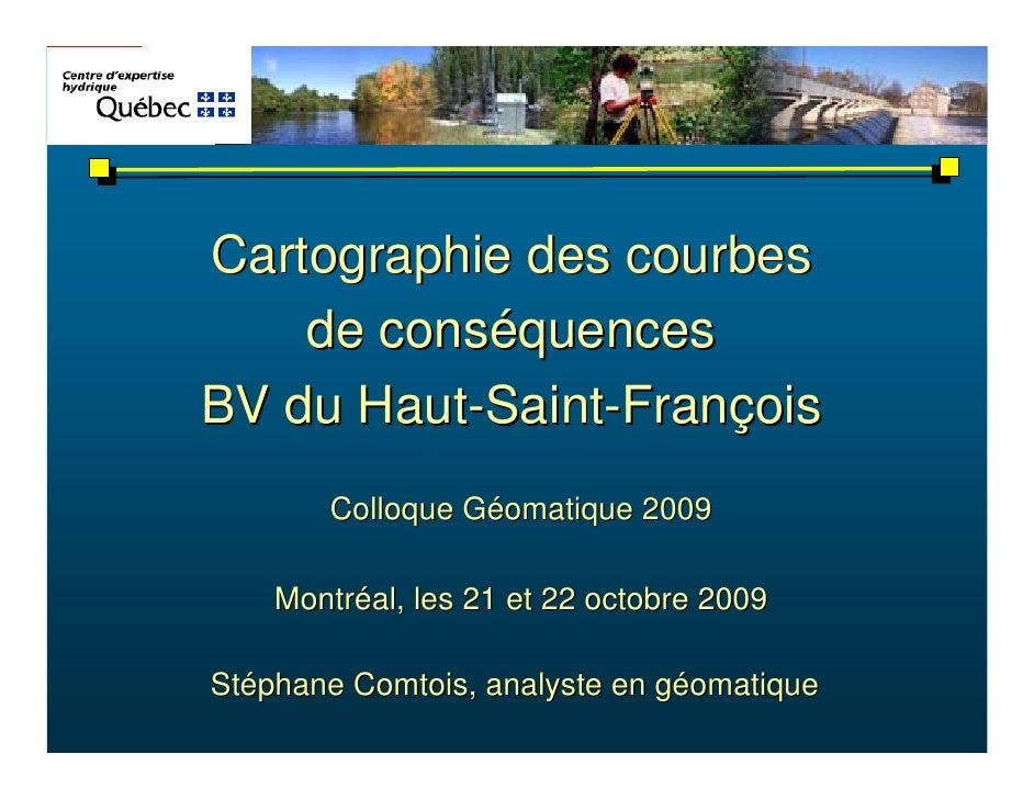Cartographie des courbes     de conséquences BV du Haut-Saint-François        Colloque Géomatique 2009      Montréal, les ...