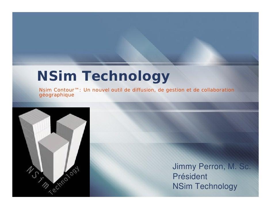 NSim Technology Nsim Contour™: Un nouvel outil de diffusion, de gestion et de collaboration géographique                  ...