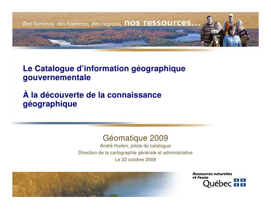 Le Catalogue d'information géographique gouvernementale  À la découverte de la connaissance géographique                  ...