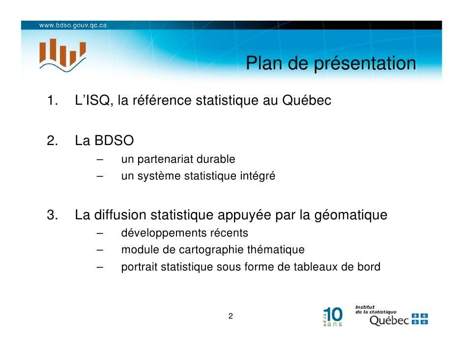 La banque de données des statistiques officielles sur le Québec (BDSO) : un partenariat durable pour un système statistique intégré et une diffusion conviviale appuyée par la géomatique Slide 2