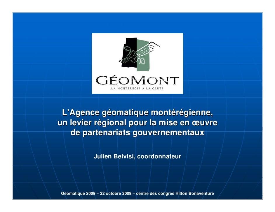 L'Agence géomatique montérégienne, un levier régional pour la mise en œuvre    de partenariats gouvernementaux            ...