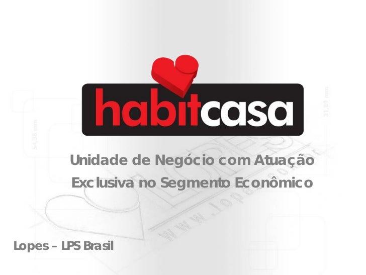 Unidade de Negócio com Atuação           Exclusiva no Segmento Econômico    Lopes – LPS Brasil
