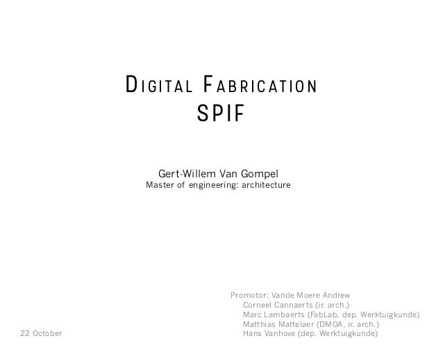 Digital Fabrication SPIF Gert-Willem Van Gompel Master of engineering: architecture 	 Promotor: Vande Moere Andrew 		 Corn...