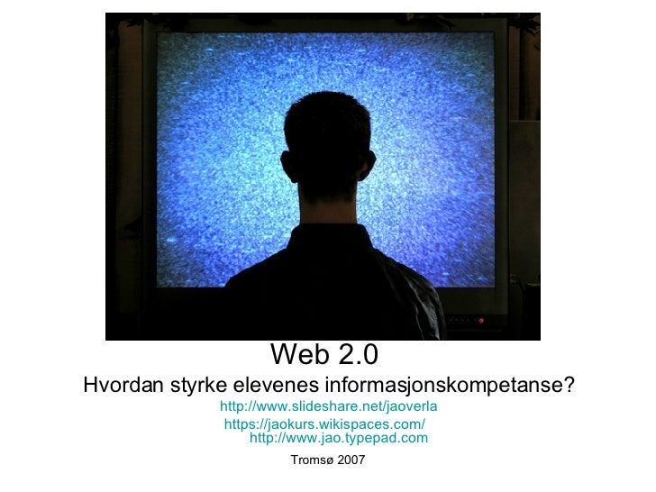 <ul><li>Web 2.0  </li></ul><ul><li>Hvordan styrke elevenes informasjonskompetanse? </li></ul><ul><li>http://www.slideshare...