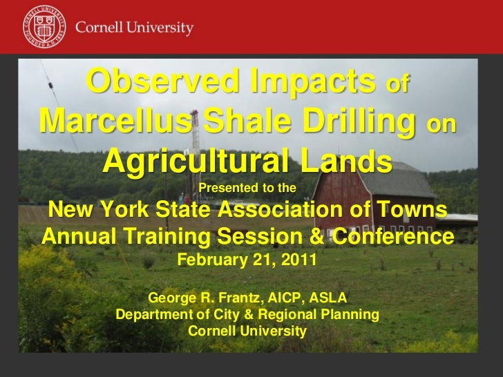 Observed Impacts ofMarcellus Shale Drilling on   Agricultural Lands                 Presented to theNew York State Associa...