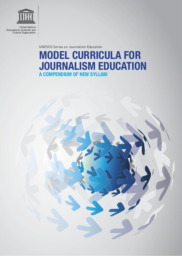 United Nations Cultural Organization MODEL CURRICULA FOR JOURNALISM EDUCATION A COMPENDIUM OF NEW SYLLABI UNESCO Series on...