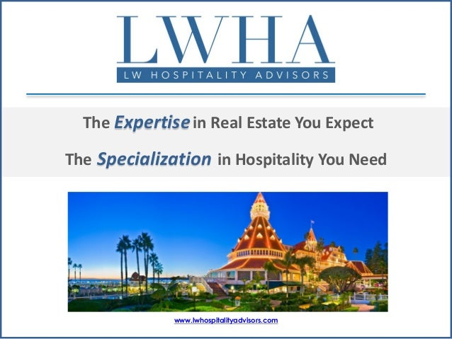 The Expertise in Real Estate You Expect The Specialization in Hospitality You Need  www.lwhospitalityadvisors.com
