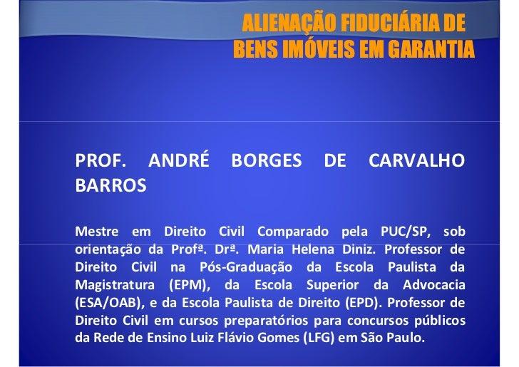 ALIENAÇÃO FIDUCIÁRIA DE                         BENS IMÓVEIS EM GARANTIAPROF. ANDRÉ             BORGES         DE     CARV...
