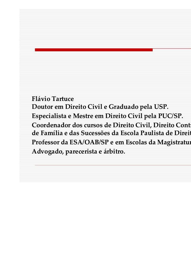 Flávio TartuceDoutor em Direito Civil e Graduado pela USP.Especialista e Mestre em Direito Civil pela PUC/SP.Coordenador d...