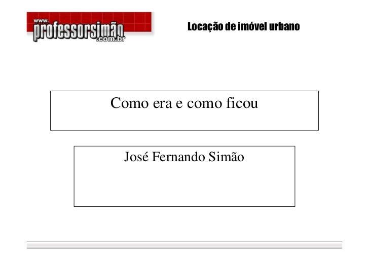 Locação de imóvel urbanoComo era e como ficou José Fernando Simão