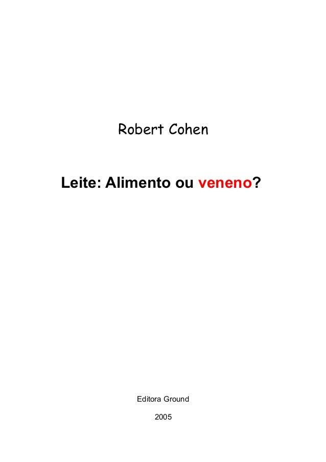 Robert Cohen Leite: Alimento ou veneno? Editora Ground 2005