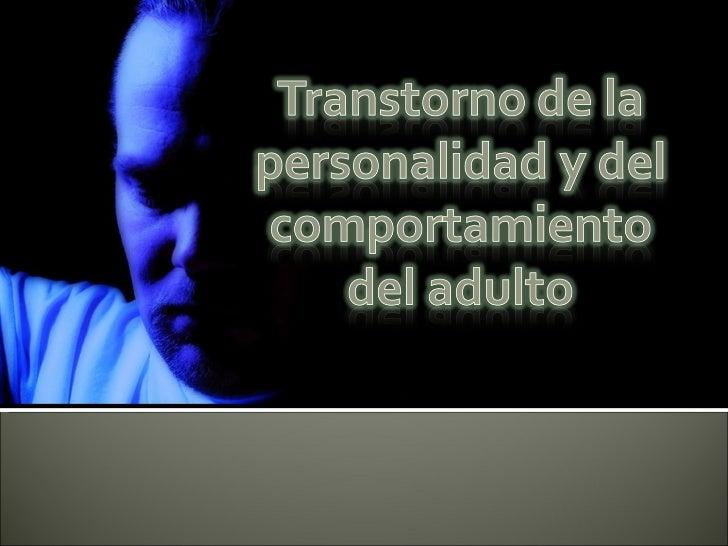  Incluye alteraciones y cambios en el modo de  comportamiento que tienen relevancia clínica Estos tienden a ser persiste...