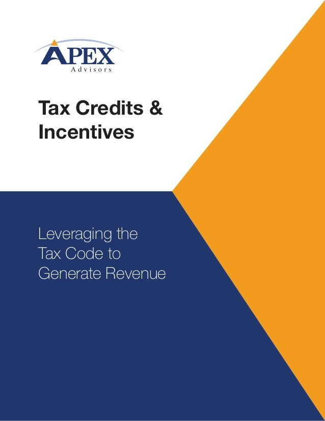 Tax Credits & Incentives Leveraging the Tax Code to Generate Revenue
