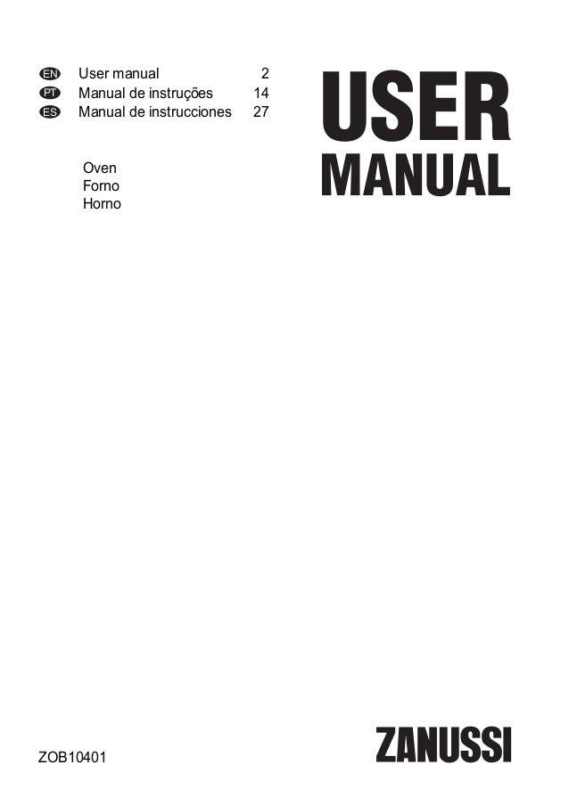 EN User manual 2 PT Manual de instruções 14 ES Manual de instrucciones 27 Oven Forno Horno ZOB10401