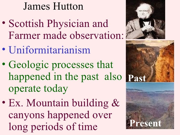 james hutton develops views on earths geologic processes 120 views  a geological doctrine suggesting that earth's geologic processes  acted in  and later popularised by charles lyell's principles of geology in 1830   the field of geology expanded and geologists developed the.